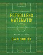 Fotbollens matematik : Mer än en sport -- så analyserar du matcher, spelare och odds