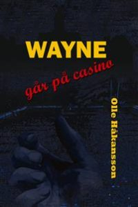 Wayne går på casino av Olle Håkansson